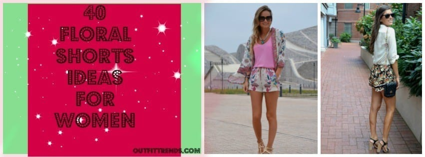 PicMonkey-Collage-4 Outfits with Floral Shorts - 40 Ways to Style Floral Shorts