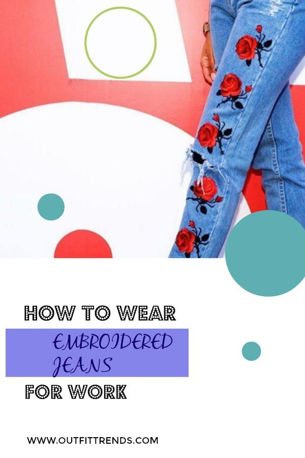 Dynamic-Vibes Embroidered Jeans- 27 Ways to Wear Embroidered Jeans to Work