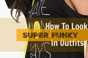 How To look Super Funky