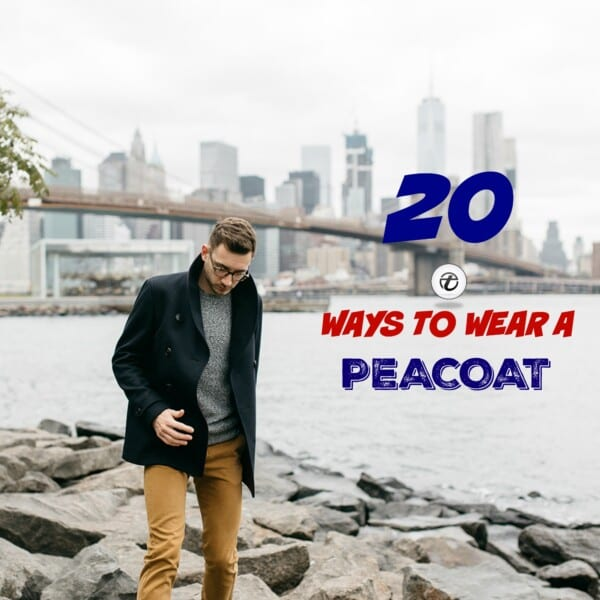Peacoat-Outfits-Men-600x600 Men Peacoat Outfits – 20 Ways to Wear a Peacoats for Guys