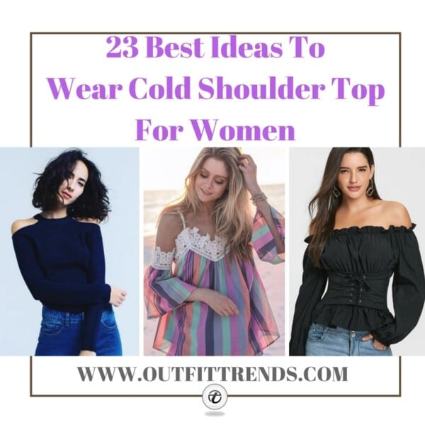 23-IDEAS-WHAT-TO-WEAR-WITH-COLD-SHOULDER-TOP-FOR-WOMEN-600x600 23 Ideas What to Wear With Cold Shoulder Top for Women