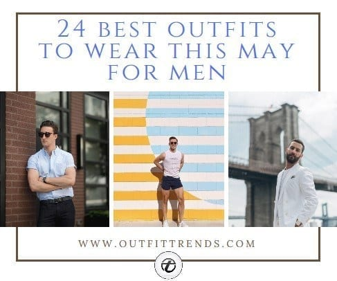 May-Men-Outfit May 2018 Best Outfit Ideas For Men – 24 May Fashion Ideas