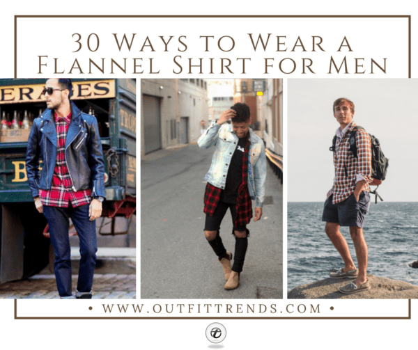 30 Ideas How to Wear a Flannel Shirt for Men Stylishly