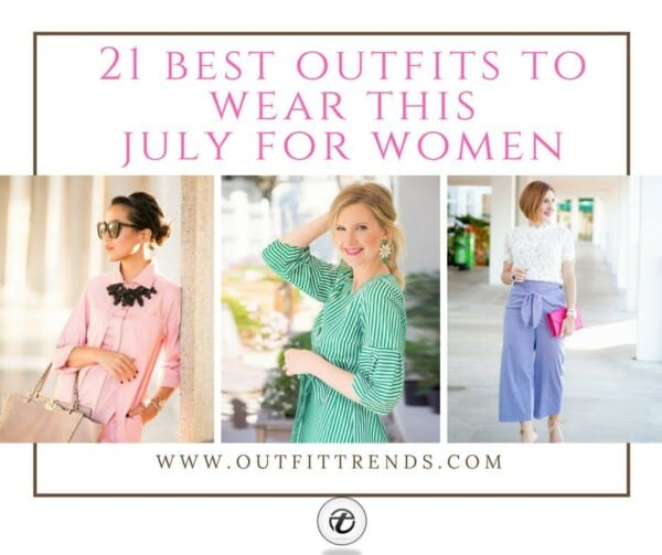 July 2018 Best Outfit Ideas For Women– 21 July Fashion Ideas