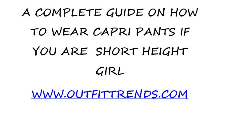 how to wear capri pants being petite