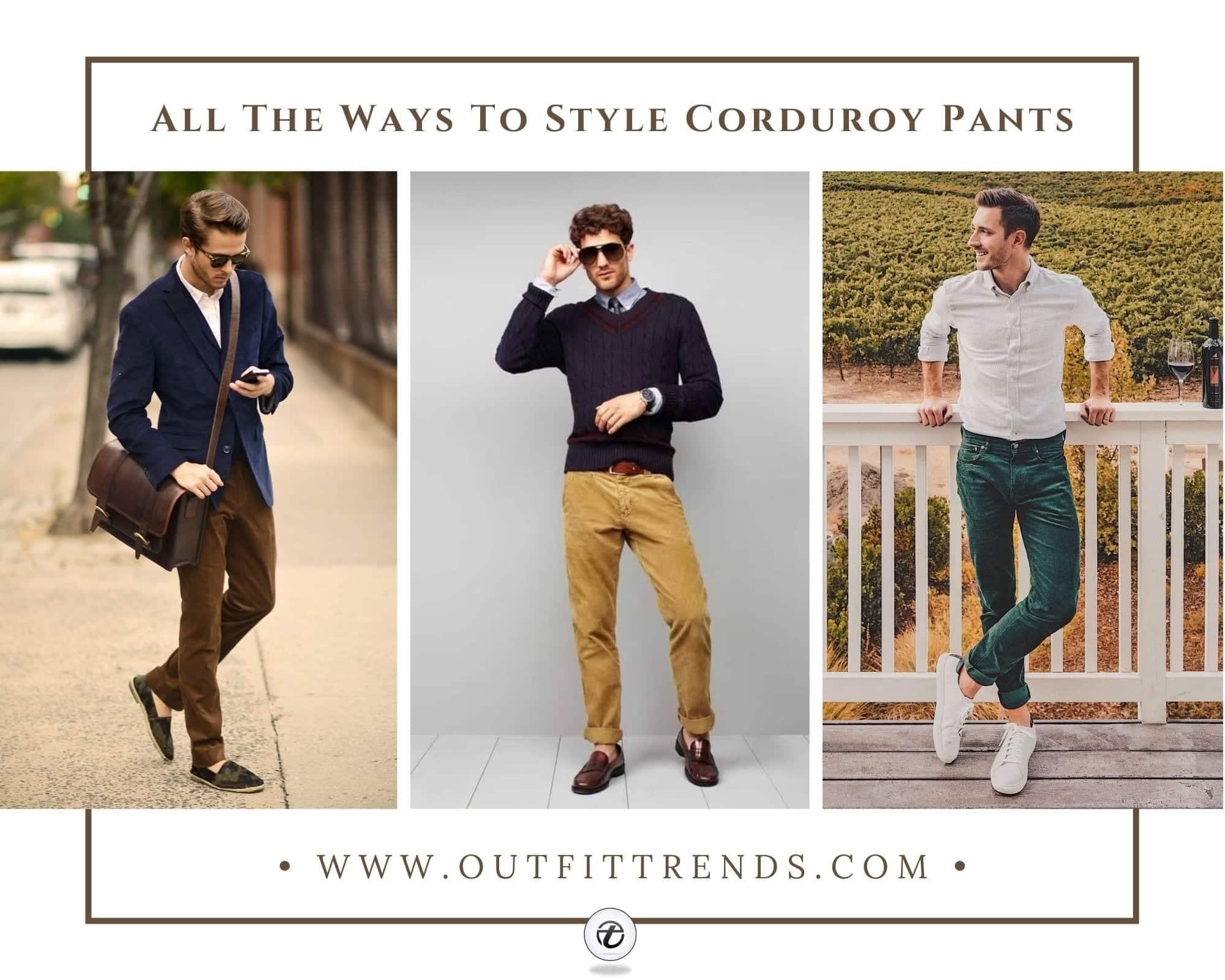 Mens Corduroy Pants Outfits 26 Ways to Wear Corduroy Pants