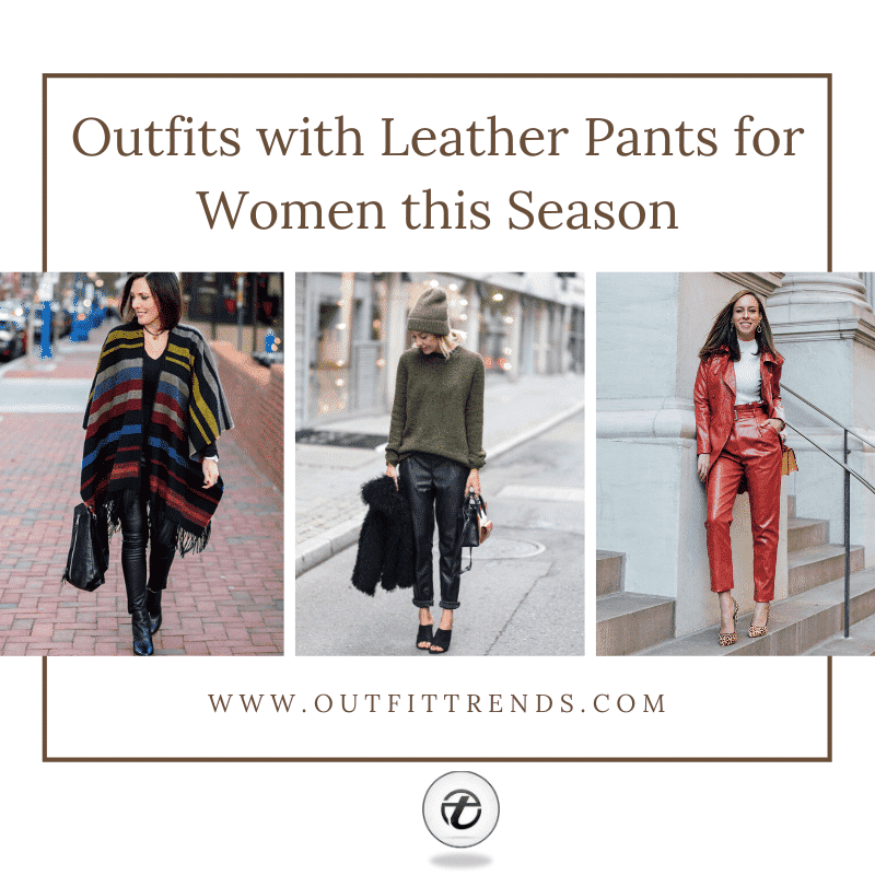 17 Cute Outfits with Leather Pants for Women this Season