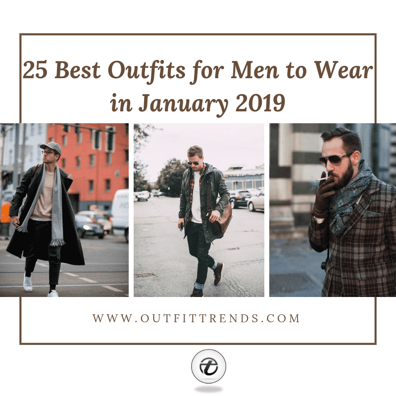 8bf388812bb6 25 Best January Outfits for Men 2019 – New Ideas