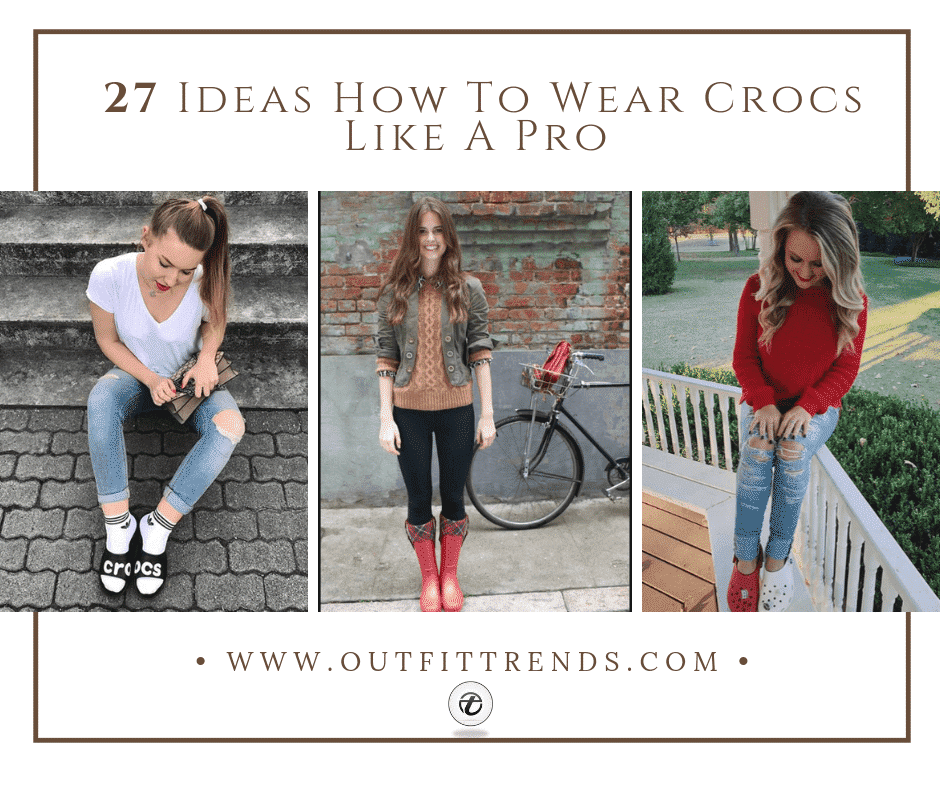 Women Outfits With Crocs – 27 Ideas On How To Wear Crocs