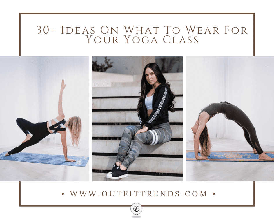 Yoga Outfits30 Ideas For Women On What To Wear To Yoga Class