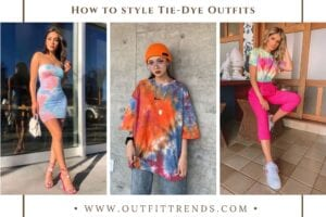 Tie-Dye Outfits – 30 Ideas on How to Wear Tie-Dye Outfits