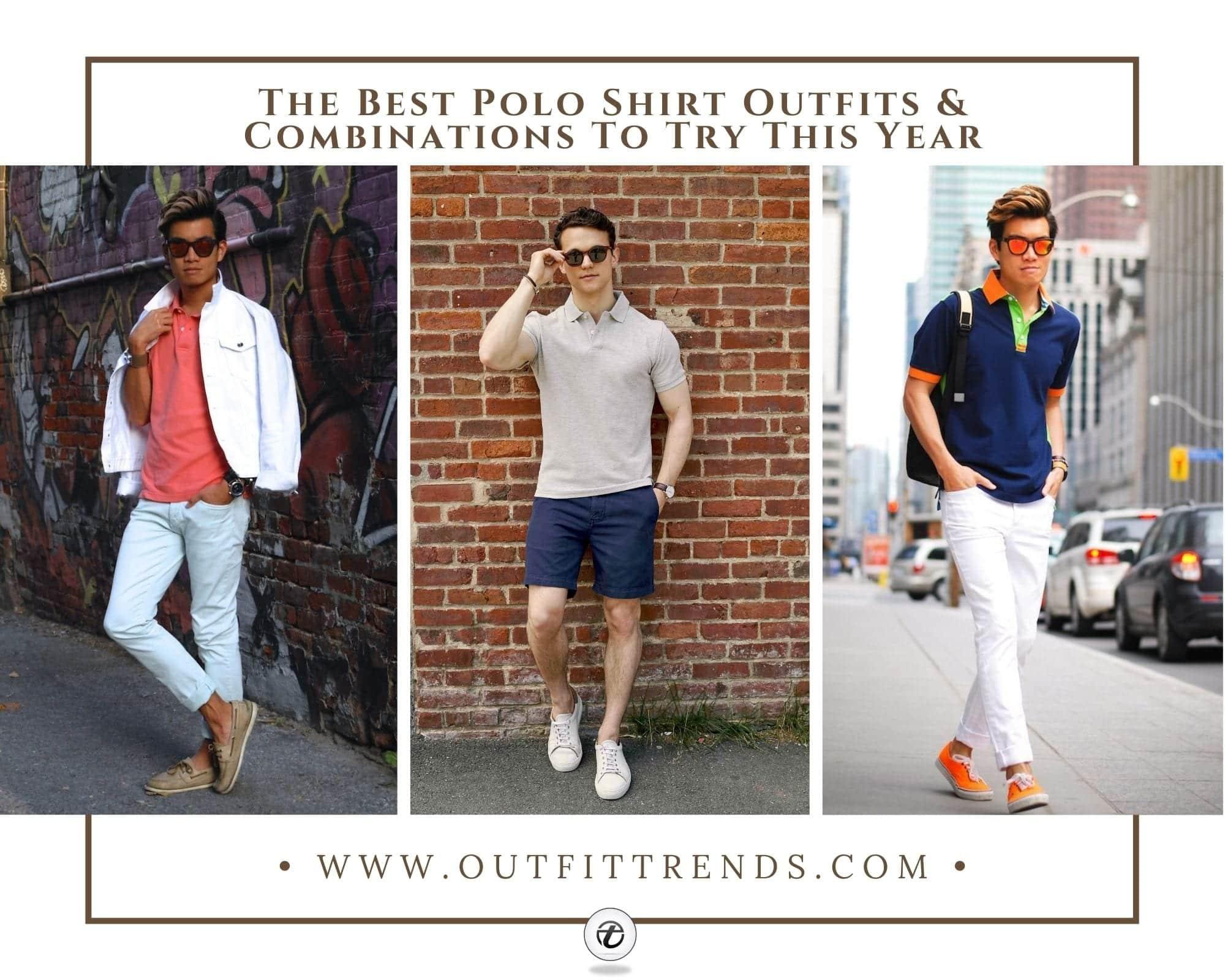 Men's Polo Shirt Outfits: 35 Modern Ways to Wear Polo Shirts