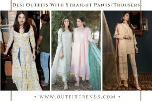 How to Wear Straight Pants with Desi Outfits? 22 Best Ideas