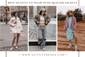 31 Stunning Quilted Jacket Outfits for Women to Wear in 2021