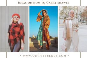 Shawl Outfit Ideas: 32 Ways to Carry a Shawl Like A Diva